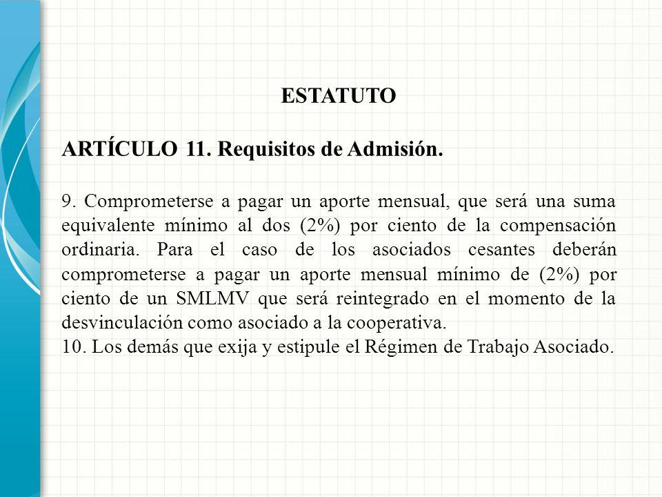ESTATUTO ARTÍCULO 11. Requisitos de Admisión. 7. Comprometerse a cumplir las obligaciones estatutarias y reglamentarias de toda índole, especialmente