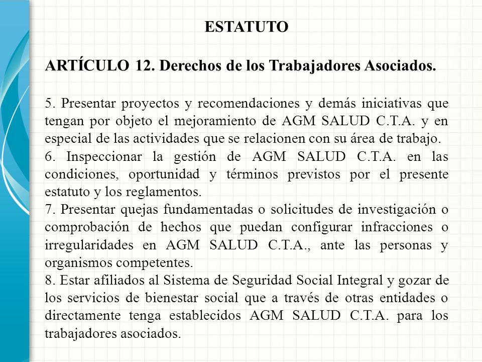 ESTATUTO ARTÍCULO 12. Derechos de los Trabajadores Asociados. 1. Utilizar los servicios de AGM SALUD C.T.A. 2. Participar en las actividades generales