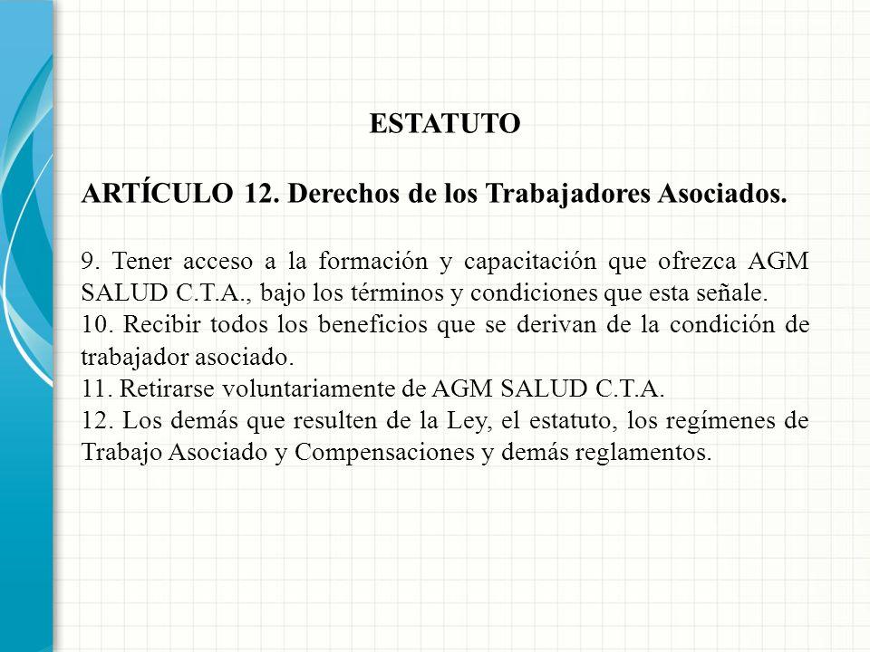 ESTATUTO ARTÍCULO 12. Derechos de los Trabajadores Asociados. 5. Presentar proyectos y recomendaciones y demás iniciativas que tengan por objeto el me