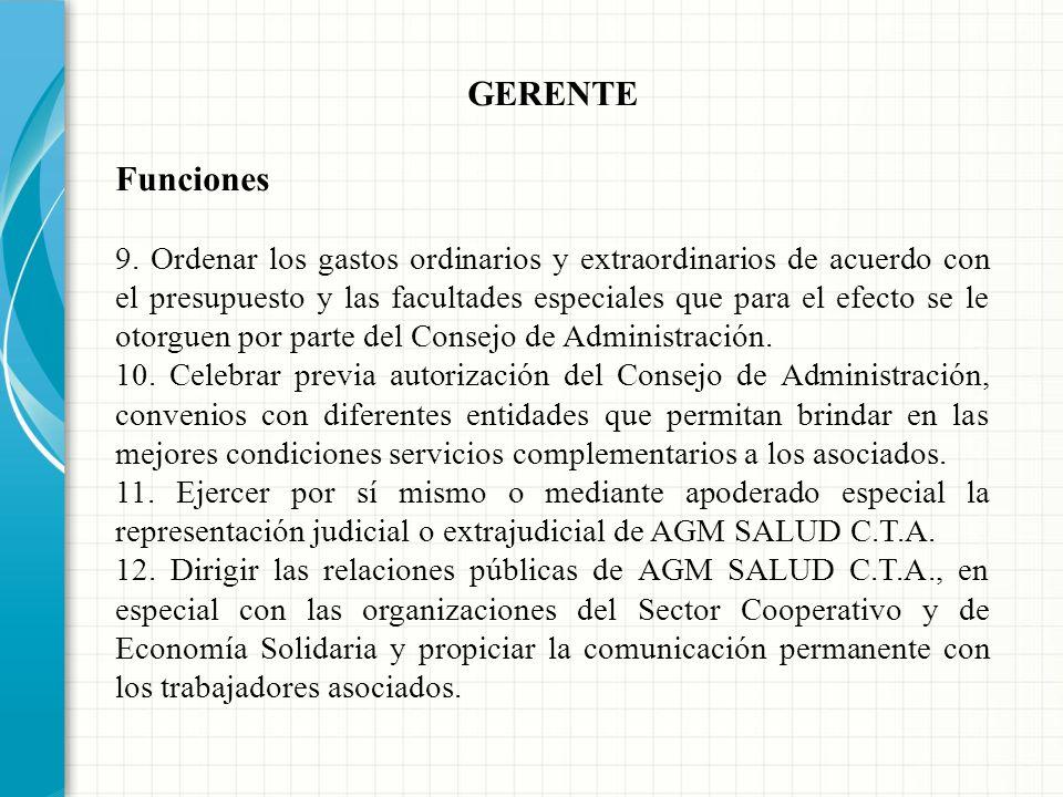 GERENTE Funciones 5. Realizar la dirección general de las relaciones de trabajo con los asociados y demás personal que trabaje en AGM SALUD C.T.A. 6.