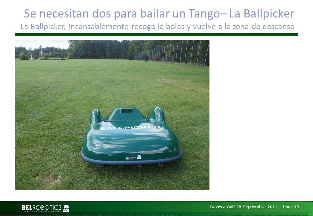 Baviera Golf 28 Septiembre 2011 – Page 19 Se necesitan dos para bailar un Tango– La Ballpicker La Ballpicker, incansablemente recoge la bolas y vuelve a la zona de descanso