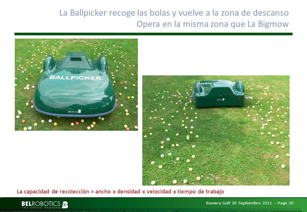 Baviera Golf 28 Septiembre 2011 – Page 20 La Ballpicker recoge las bolas y vuelve a la zona de descanso Opera en la misma zona que La Bigmow La capacidad de recolección = ancho x densidad x velocidad x tiempo de trabajo