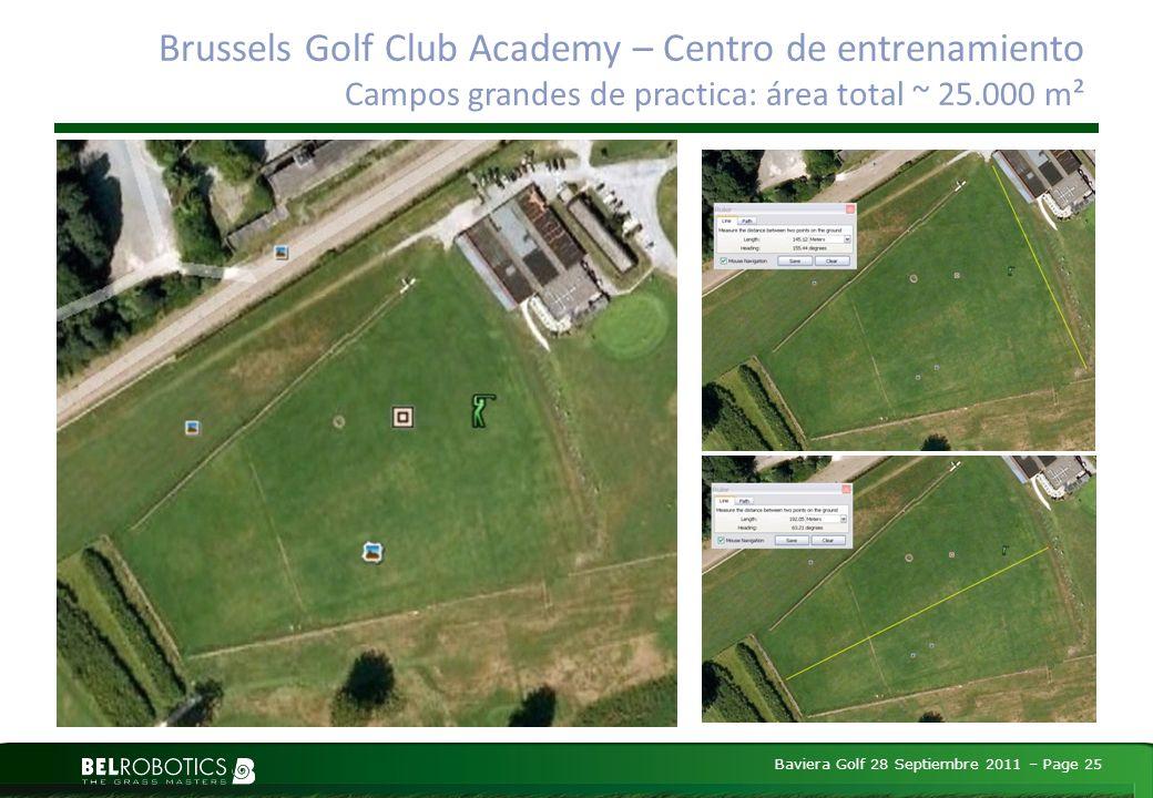 Baviera Golf 28 Septiembre 2011 – Page 25 Brussels Golf Club Academy – Centro de entrenamiento Campos grandes de practica: área total ~ 25.000 m²