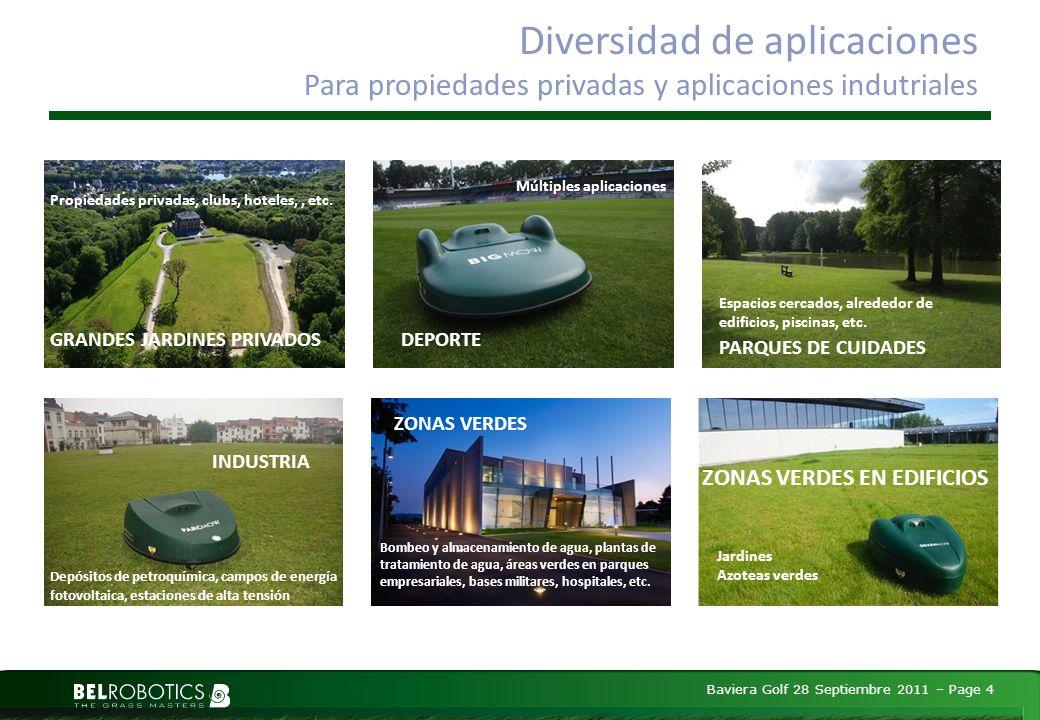 Baviera Golf 28 Septiembre 2011 – Page 4 Diversidad de aplicaciones Para propiedades privadas y aplicaciones indutriales ZONAS VERDES EN EDIFICIOS Jardines Azoteas verdes ZONAS VERDES GRANDES JARDINES PRIVADOS PARQUES DE CUIDADES Espacios cercados, alrededor de edificios, piscinas, etc.