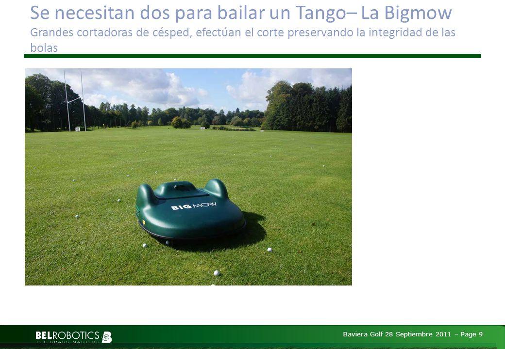 Baviera Golf 28 Septiembre 2011 – Page 9 Se necesitan dos para bailar un Tango– La Bigmow Grandes cortadoras de césped, efectúan el corte preservando la integridad de las bolas