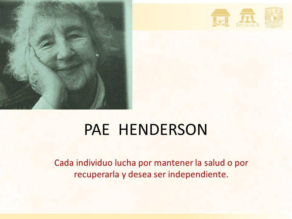 PAE HENDERSON Cada individuo lucha por mantener la salud o por recuperarla y desea ser independiente.