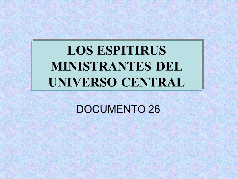 LOS ESPITIRUS MINISTRANTES DEL UNIVERSO CENTRAL DOCUMENTO 26