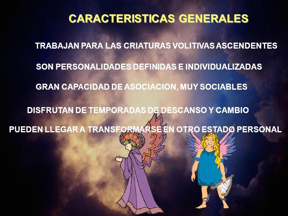 CARACTERISTICAS GENERALES TRABAJAN PARA LAS CRIATURAS VOLITIVAS ASCENDENTES SON PERSONALIDADES DEFINIDAS E INDIVIDUALIZADAS DISFRUTAN DE TEMPORADAS DE