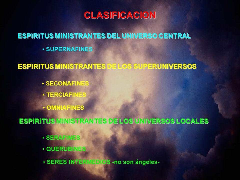CLASIFICACION ESPIRITUS MINISTRANTES DEL UNIVERSO CENTRAL SUPERNAFINES ESPIRITUS MINISTRANTES DE LOS SUPERUNIVERSOS SECONAFINES TERCIAFINES OMNIAFINES