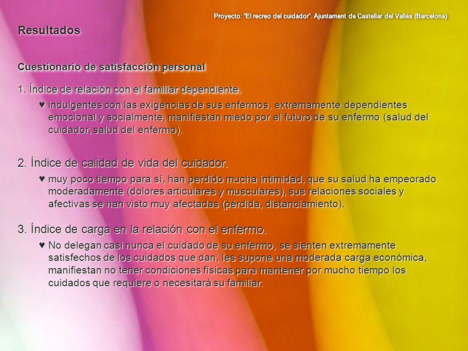 Proyecto: El recreo del cuidador. Ajuntament de Castellar del Vallés (Barcelona) Cuestionario de satisfacción personal 1. Índice de relación con el fa