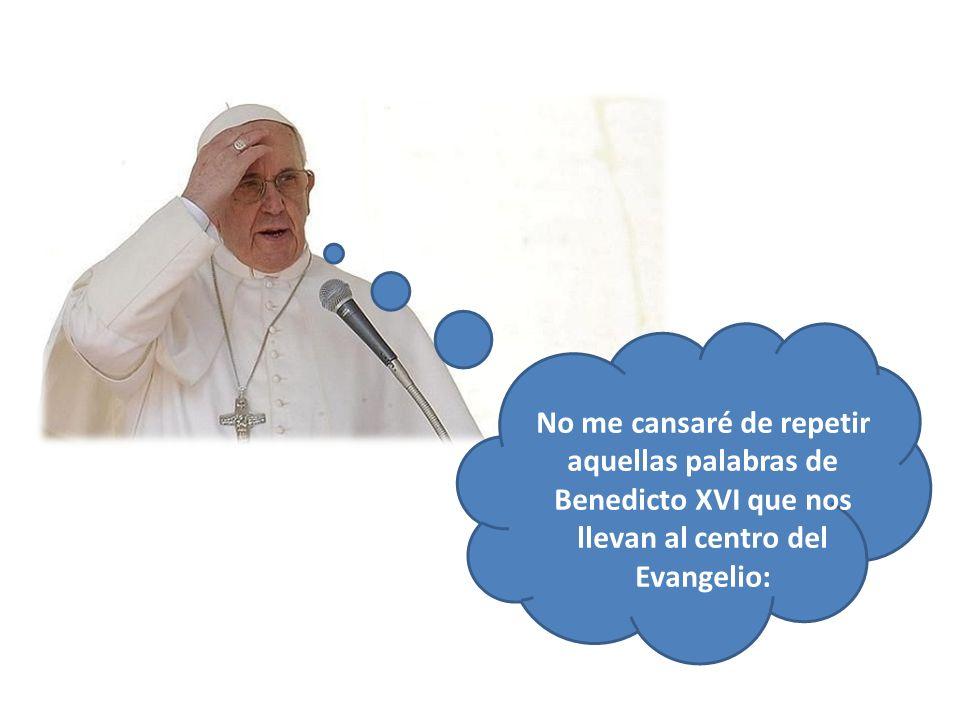 No me cansaré de repetir aquellas palabras de Benedicto XVI que nos llevan al centro del Evangelio: