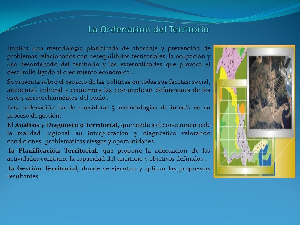 Implica una metodología planificada de abordaje y prevención de problemas relacionados con desequilibrios territoriales, la ocupación y uso desordenad