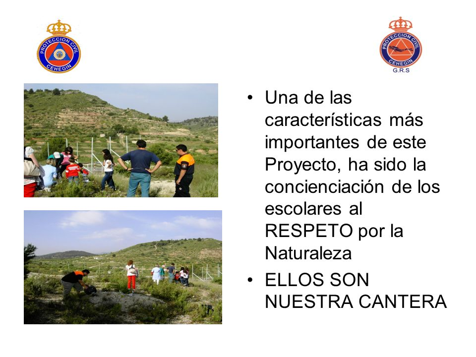 Una de las características más importantes de este Proyecto, ha sido la concienciación de los escolares al RESPETO por la Naturaleza ELLOS SON NUESTRA CANTERA