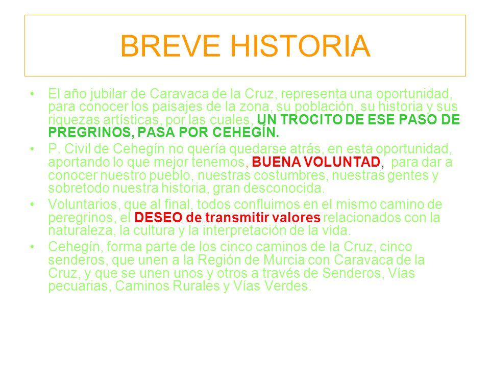 BREVE HISTORIA El año jubilar de Caravaca de la Cruz, representa una oportunidad, para conocer los paisajes de la zona, su población, su historia y sus riquezas artísticas, por las cuales, UN TROCITO DE ESE PASO DE PREGRINOS, PASA POR CEHEGÍN.