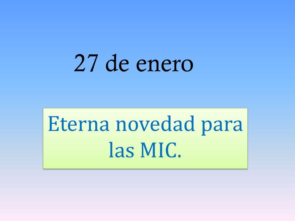 27 de enero Eterna novedad para las MIC.