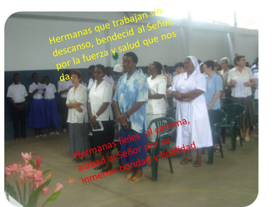 Hermanas que trabajan sin descanso, bendecid al Señor, por la fuerza y salud que nos da.