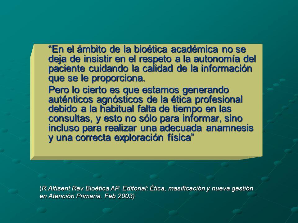 En el ámbito de la bioética académica no se deja de insistir en el respeto a la autonomía del paciente cuidando la calidad de la información que se le proporciona.