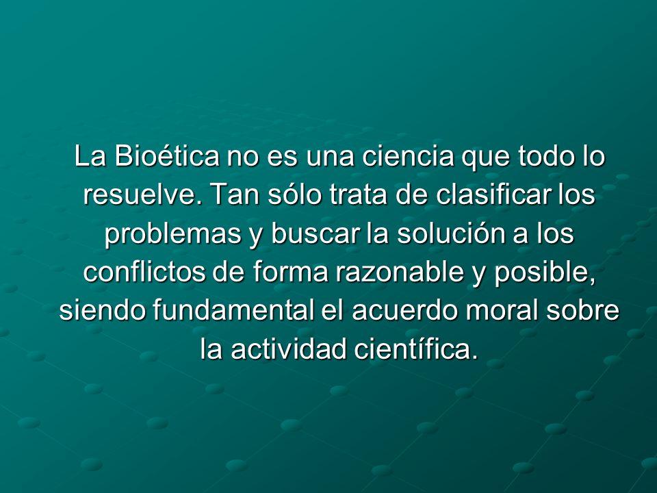 La Bioética no es una ciencia que todo lo resuelve.