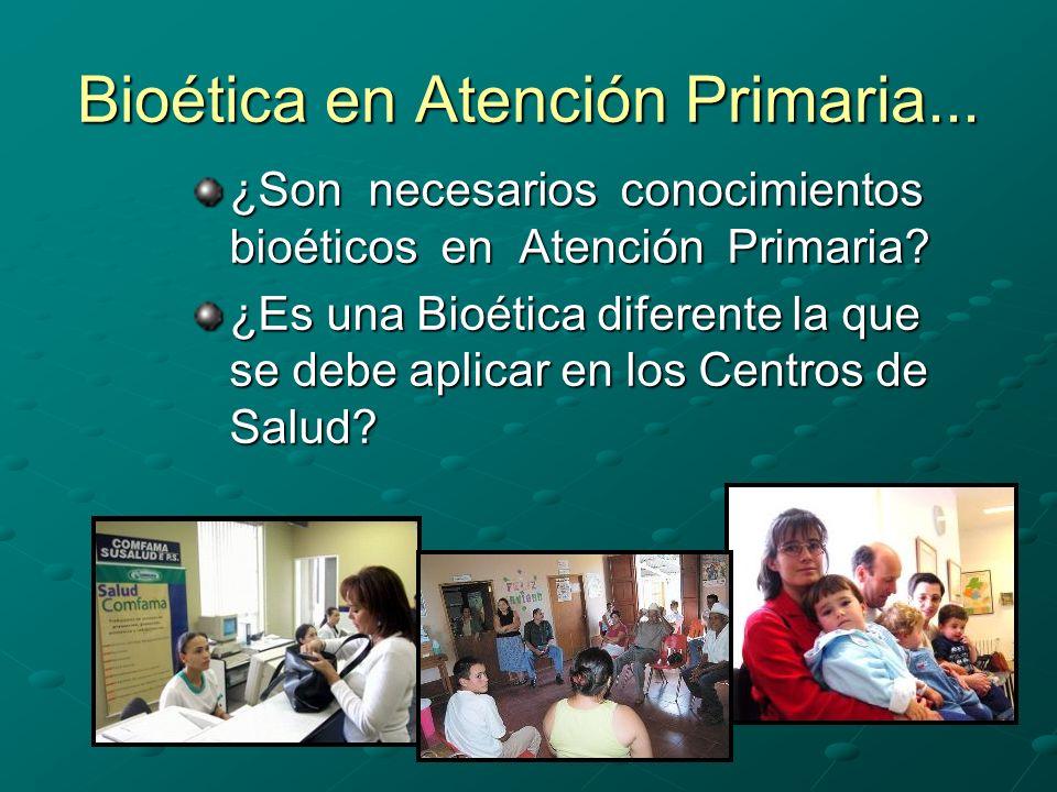 Bioética en Atención Primaria... ¿Son necesarios conocimientos bioéticos en Atención Primaria.