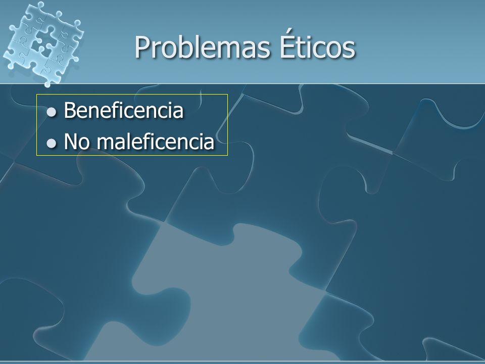 Problemas Éticos Beneficencia No maleficencia Beneficencia No maleficencia