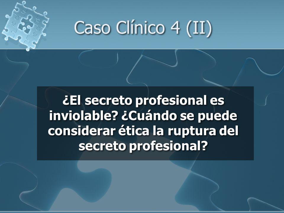 Caso Clínico 4 (II) ¿El secreto profesional es inviolable.