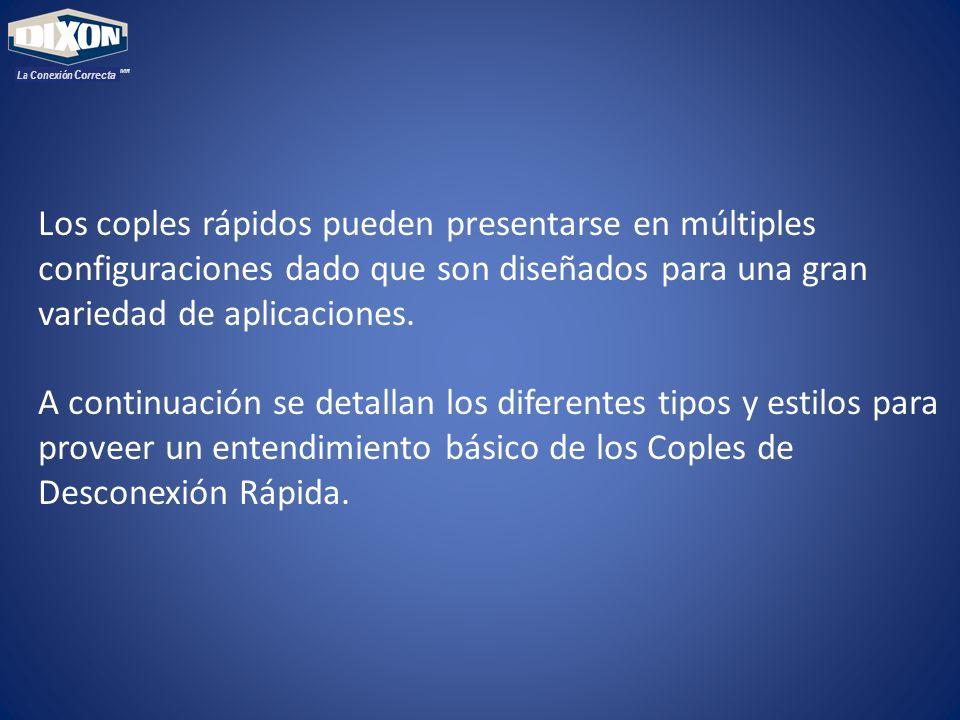 Los coples rápidos pueden presentarse en múltiples configuraciones dado que son diseñados para una gran variedad de aplicaciones. A continuación se de