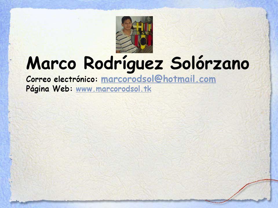 Marco Rodríguez Solórzano Correo electrónico: marcorodsol@hotmail.com Página Web: www.marcorodsol.tk marcorodsol@hotmail.comwww.marcorodsol.tk