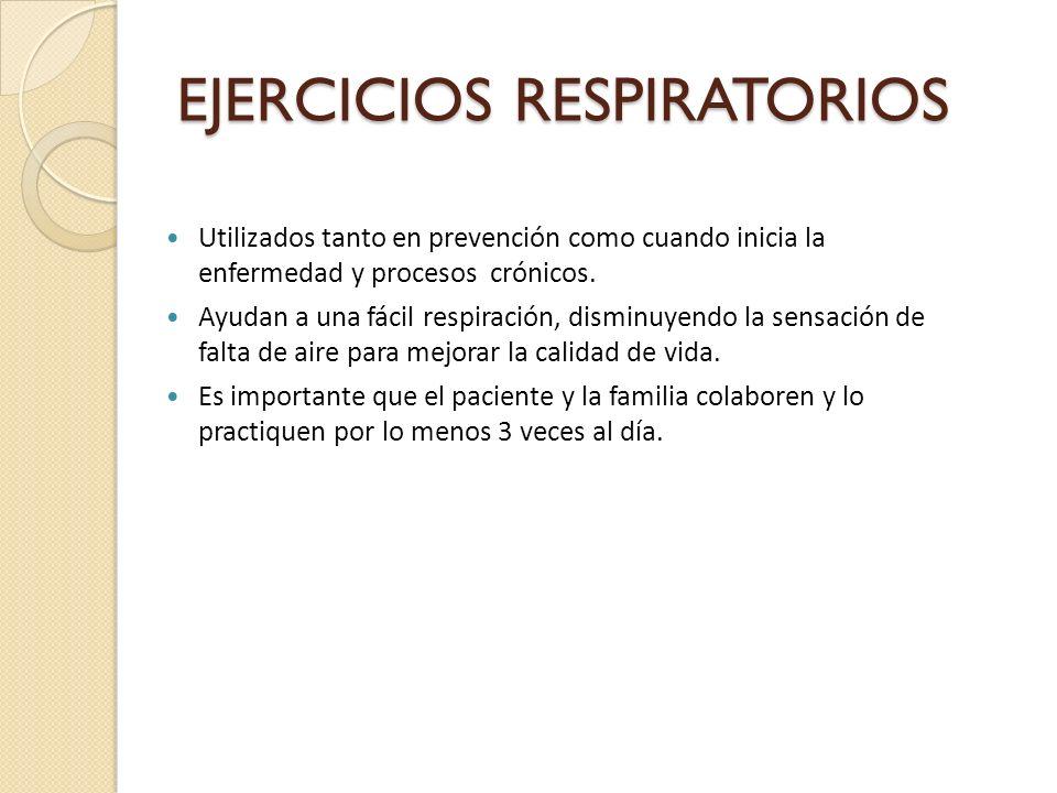 EJERCICIOS RESPIRATORIOS Utilizados tanto en prevención como cuando inicia la enfermedad y procesos crónicos. Ayudan a una fácil respiración, disminuy