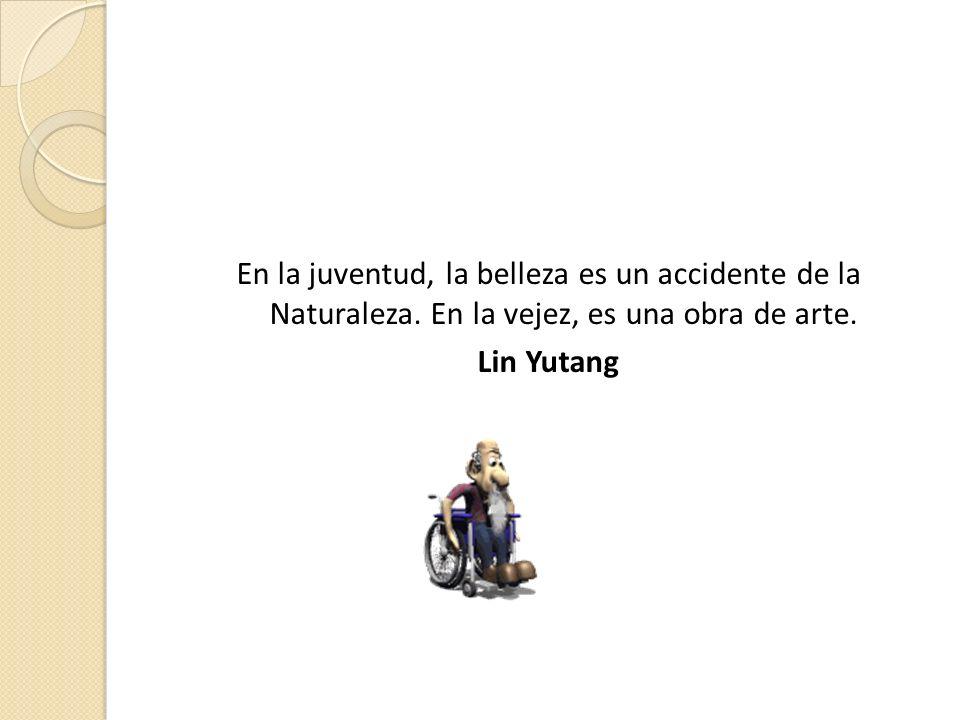 En la juventud, la belleza es un accidente de la Naturaleza. En la vejez, es una obra de arte. Lin Yutang