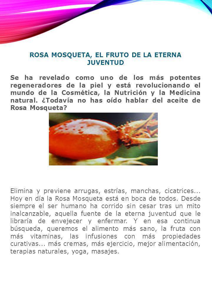 ROSA MOSQUETA, EL FRUTO DE LA ETERNA JUVENTUD Se ha revelado como uno de los más potentes regeneradores de la piel y está revolucionando el mundo de l