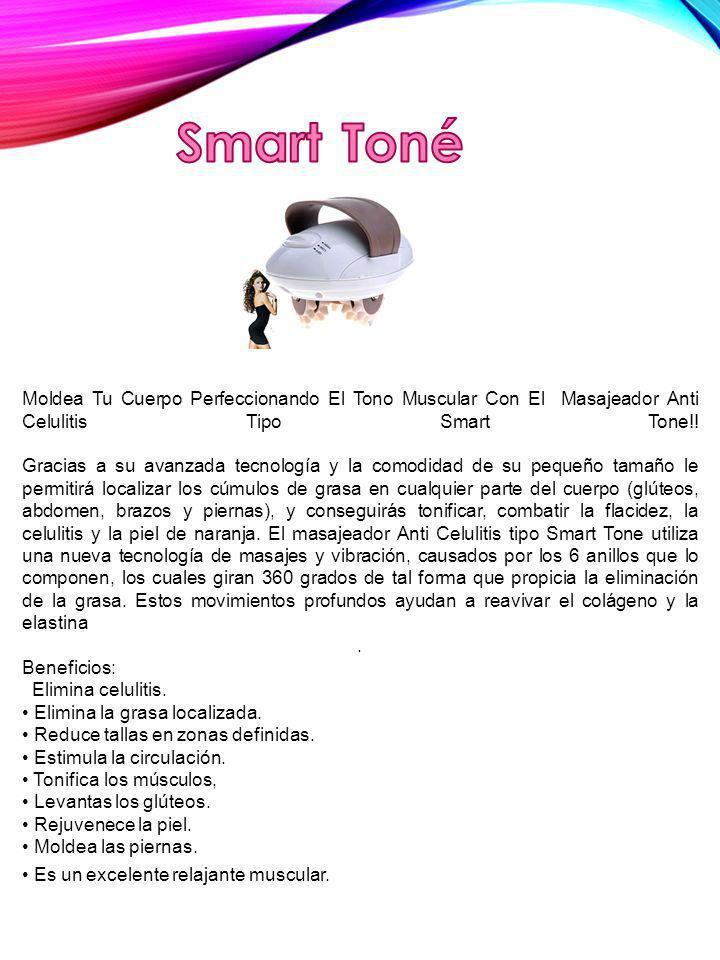 Moldea Tu Cuerpo Perfeccionando El Tono Muscular Con El Masajeador Anti Celulitis Tipo Smart Tone!! Gracias a su avanzada tecnología y la comodidad de