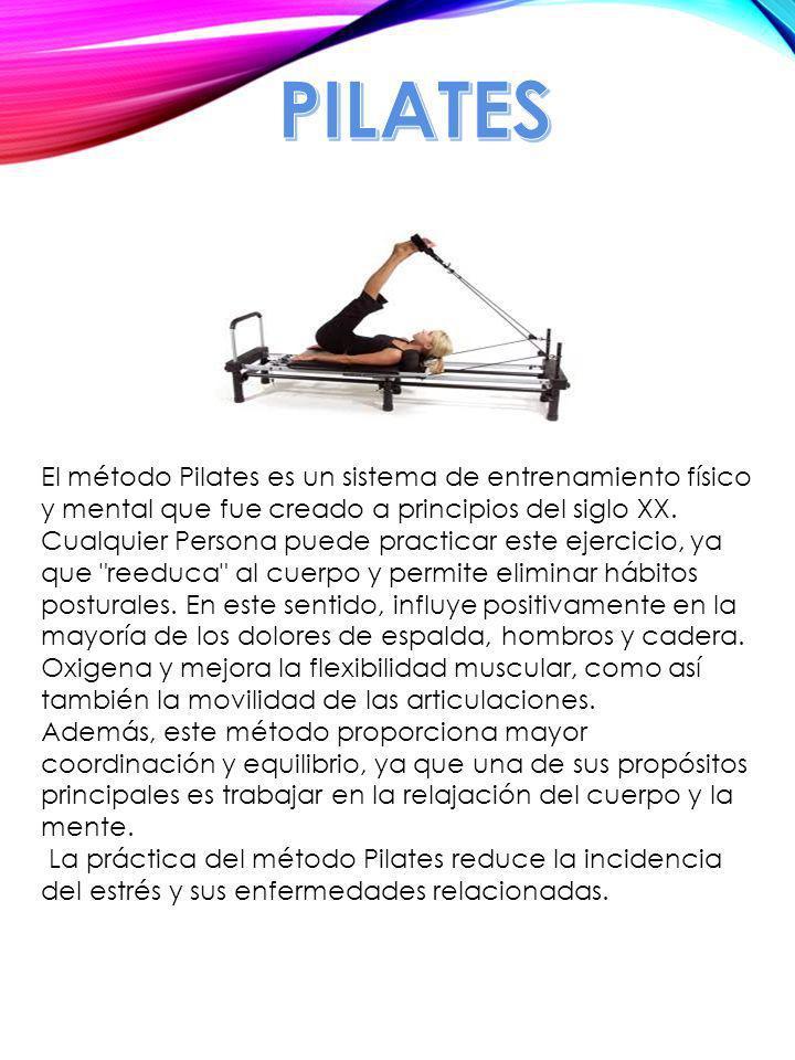 El método Pilates es un sistema de entrenamiento físico y mental que fue creado a principios del siglo XX. Cualquier Persona puede practicar este ejer