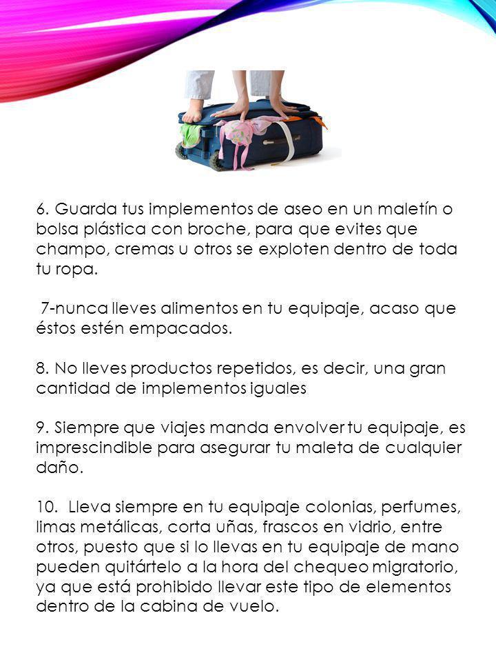 6. Guarda tus implementos de aseo en un maletín o bolsa plástica con broche, para que evites que champo, cremas u otros se exploten dentro de toda tu