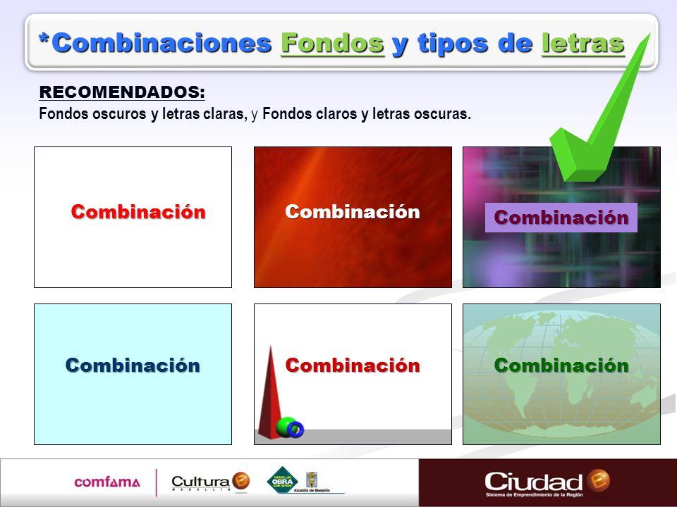 *Combinaciones Fondos y tipos de letras Combinación Combinación Combinación Combinación Combinación Combinación RECOMENDADOS: Fondos oscuros y letras