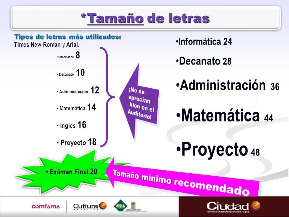 *Tamaño de letras Informática 8 Decanato 10 Administración 12 Matemática 14 Inglés 16 Proyecto 18 Informática 24 Decanato 28 Administración 36 Matemát