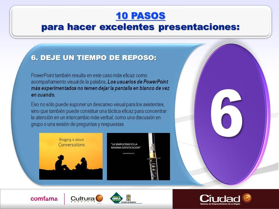 6. DEJE UN TIEMPO DE REPOSO: PowerPoint también resulta en este caso más eficaz como acompañamiento visual de la palabra. Los usuarios de PowerPoint m