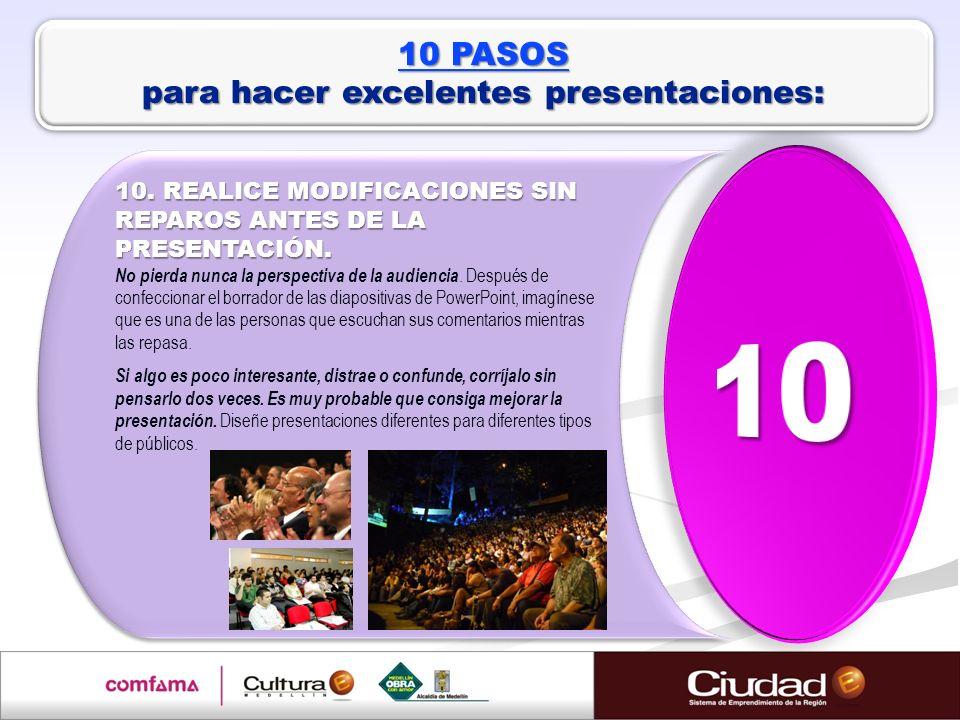 10 PASOS para hacer excelentes presentaciones: 10. REALICE MODIFICACIONES SIN REPAROS ANTES DE LA PRESENTACIÓN. 10. REALICE MODIFICACIONES SIN REPAROS