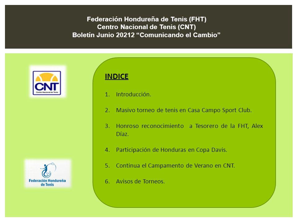 INDICE 1.Introducción. 2.Masivo torneo de tenis en Casa Campo Sport Club. 3.Honroso reconocimiento a Tesorero de la FHT, Alex Díaz. 4.Participación de