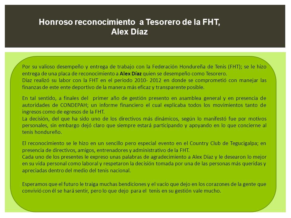 Por su valioso desempeño y entrega de trabajo con la Federación Hondureña de Tenis (FHT); se le hizo entrega de una placa de reconocimiento a Alex Día