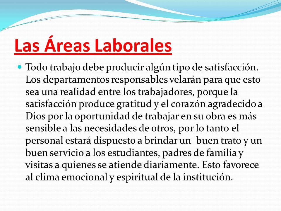 Las Áreas Laborales Todo trabajo debe producir algún tipo de satisfacción. Los departamentos responsables velarán para que esto sea una realidad entre