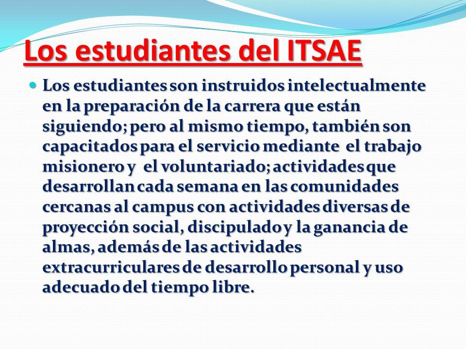 Los estudiantes del ITSAE Los estudiantes son instruidos intelectualmente en la preparación de la carrera que están siguiendo; pero al mismo tiempo, t