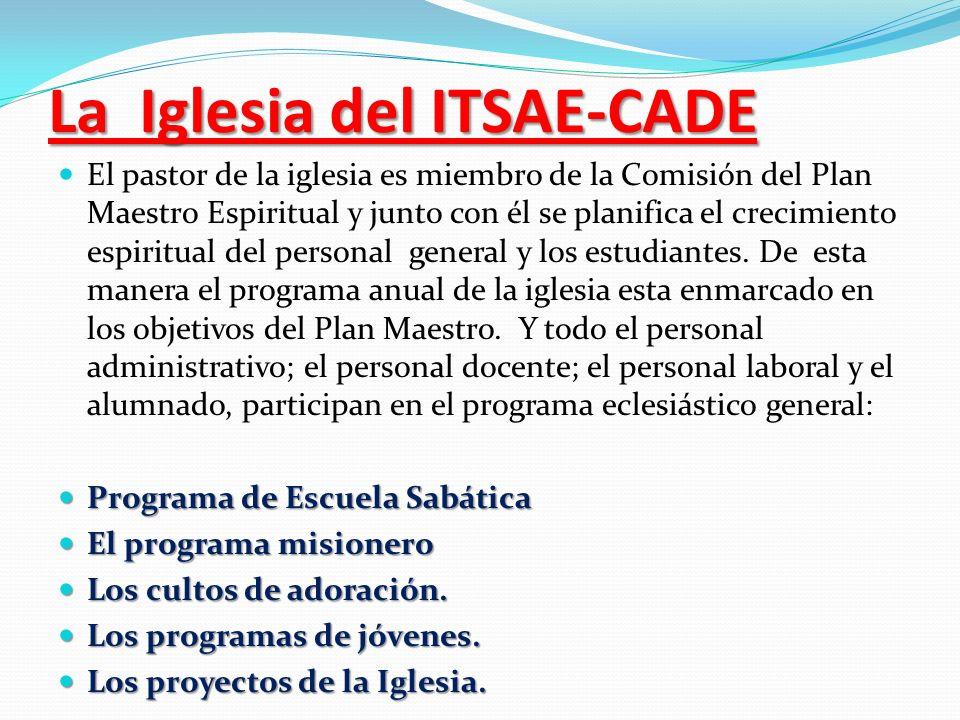La Iglesia del ITSAE-CADE El pastor de la iglesia es miembro de la Comisión del Plan Maestro Espiritual y junto con él se planifica el crecimiento esp