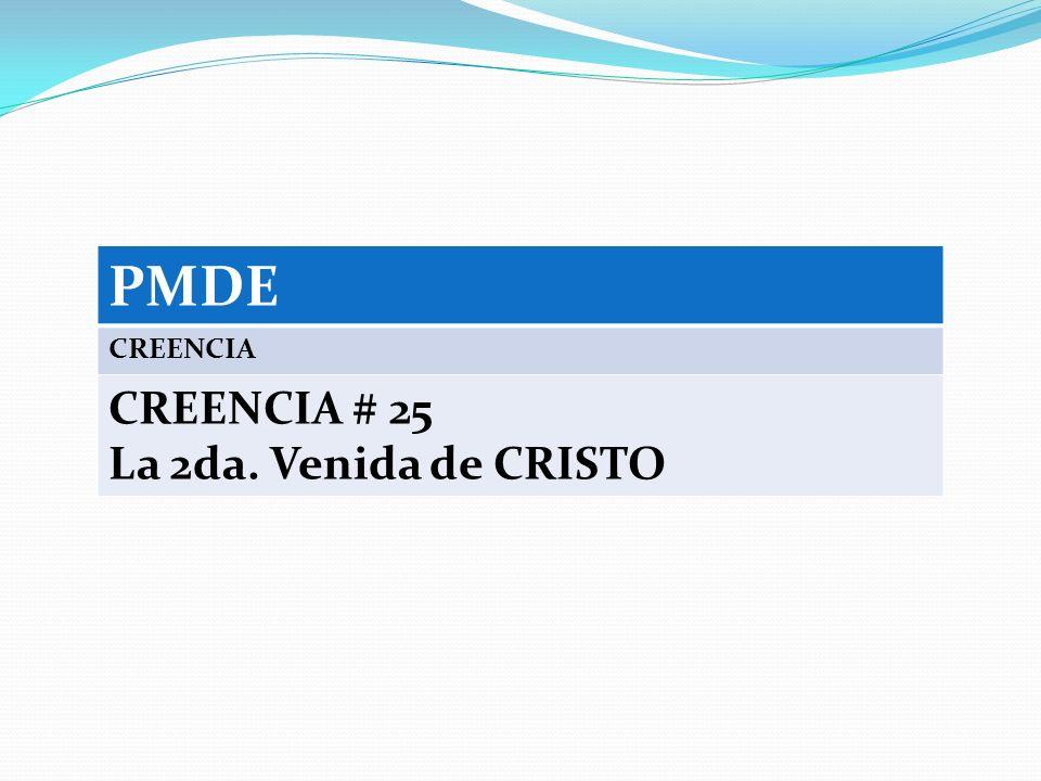 PMDE CREENCIA CREENCIA # 25 La 2da. Venida de CRISTO