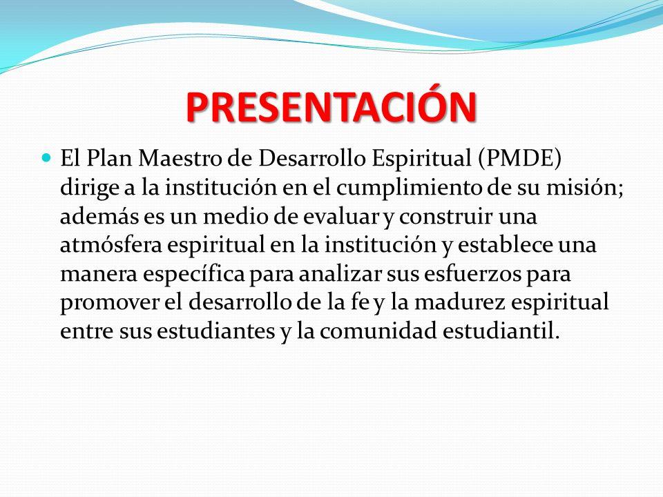 PRESENTACIÓN El Plan Maestro de Desarrollo Espiritual (PMDE) dirige a la institución en el cumplimiento de su misión; además es un medio de evaluar y