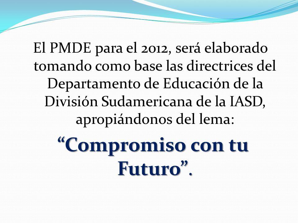 El PMDE para el 2012, será elaborado tomando como base las directrices del Departamento de Educación de la División Sudamericana de la IASD, apropiánd