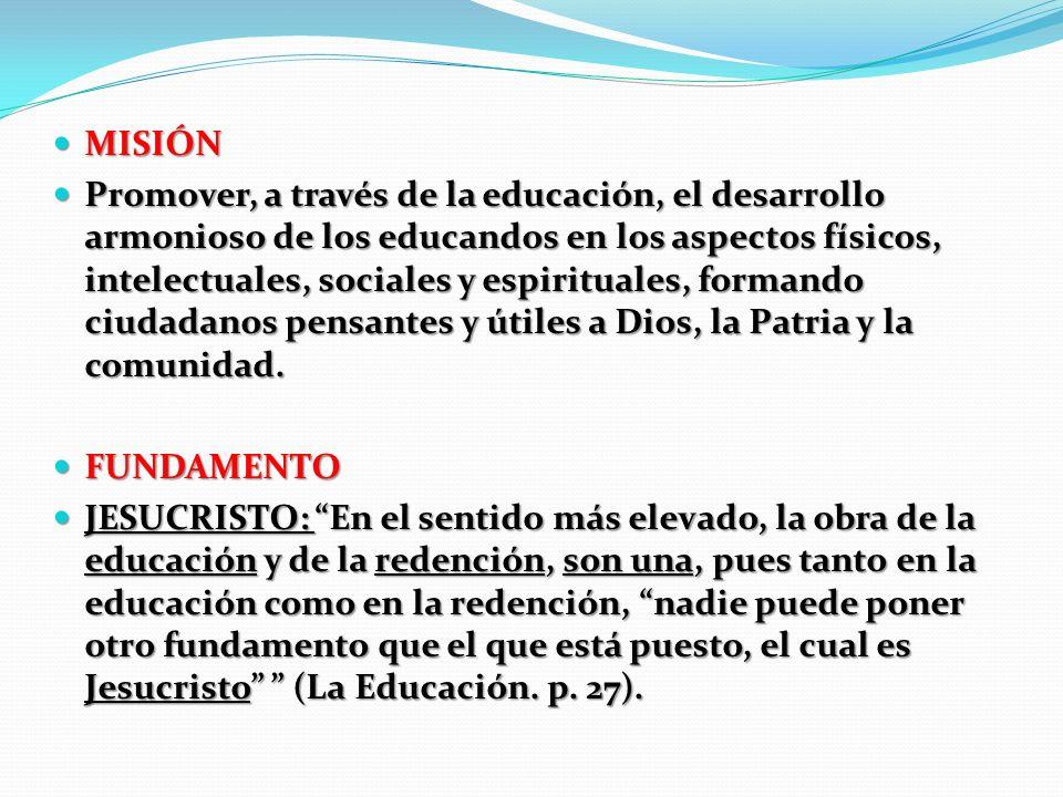 MISIÓN MISIÓN Promover, a través de la educación, el desarrollo armonioso de los educandos en los aspectos físicos, intelectuales, sociales y espiritu