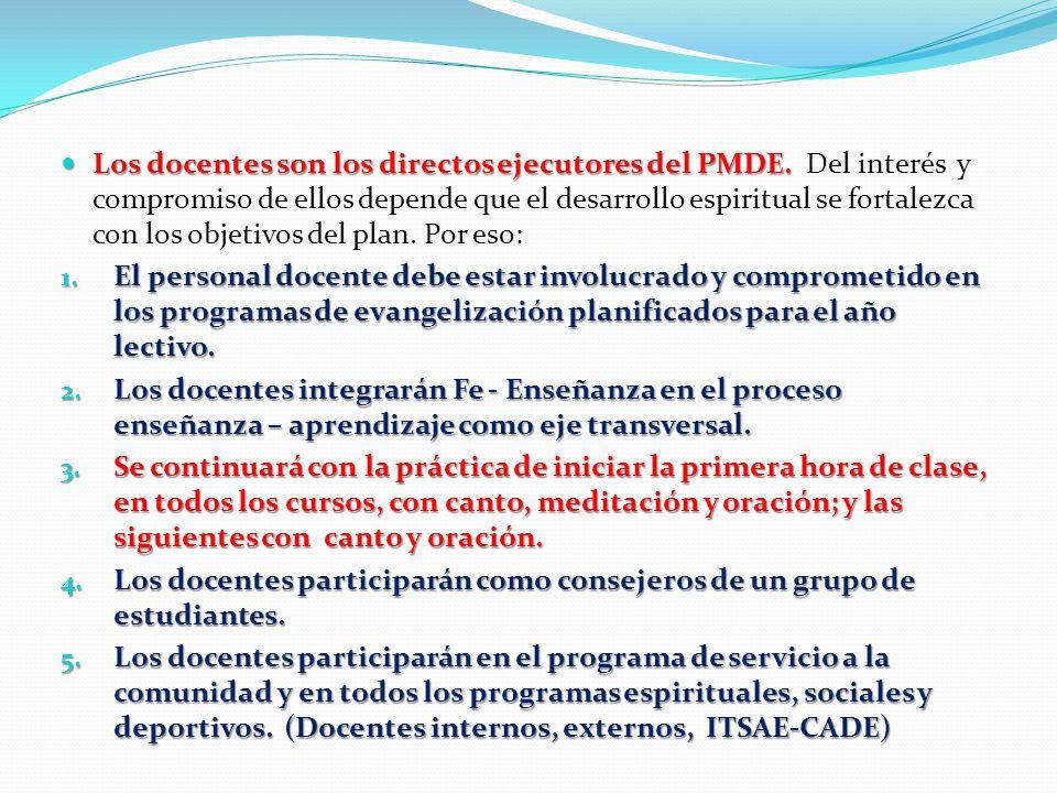 Los docentes son los directos ejecutores del PMDE. Los docentes son los directos ejecutores del PMDE. Del interés y compromiso de ellos depende que el