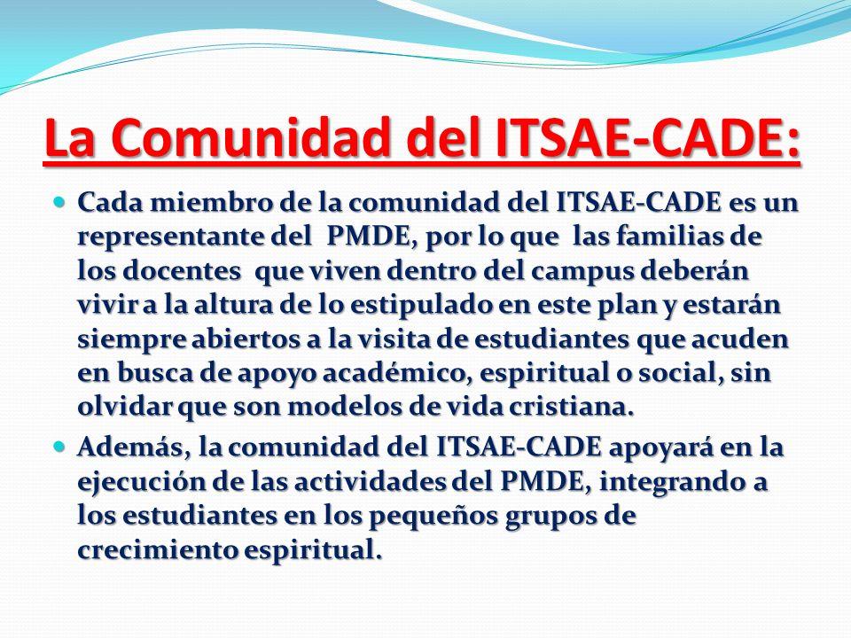 La Comunidad del ITSAE-CADE: Cada miembro de la comunidad del ITSAE-CADE es un representante del PMDE, por lo que las familias de los docentes que viv