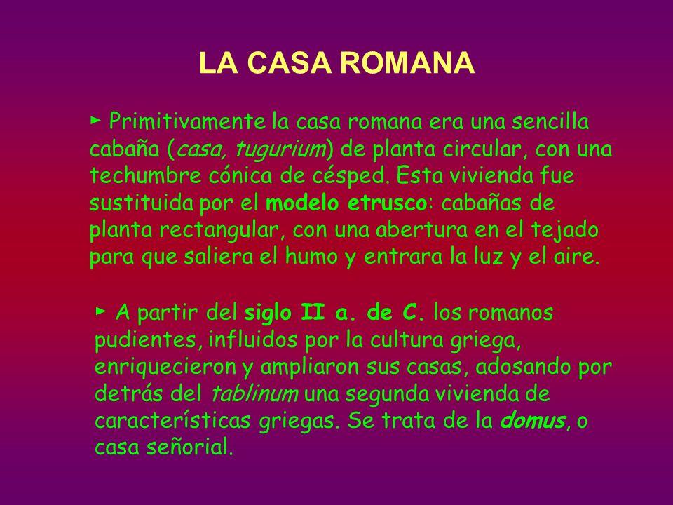 Primitivamente la casa romana era una sencilla cabaña (casa, tugurium) de planta circular, con una techumbre cónica de césped.