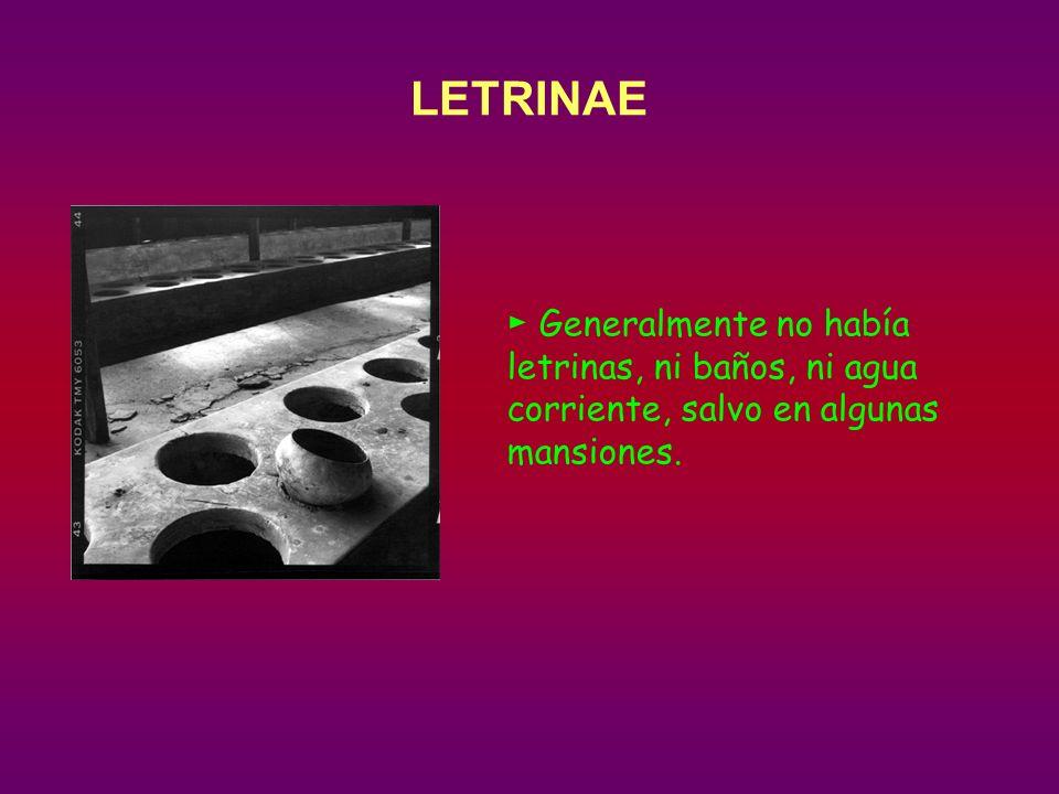 LETRINAE Generalmente no había letrinas, ni baños, ni agua corriente, salvo en algunas mansiones.